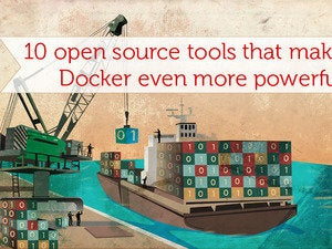 10 open source tools to make Docker even more powerful